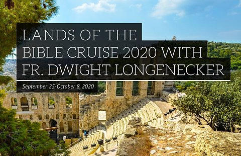 Lands of the Bible Cruise 2020 with Fr. Dwight Longenecker